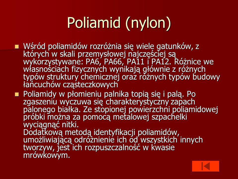 Poliamid (nylon) Wśród poliamidów rozróżnia się wiele gatunków, z których w skali przemysłowej najczęściej są wykorzystywane: PA6, PA66, PA11 i PA12.
