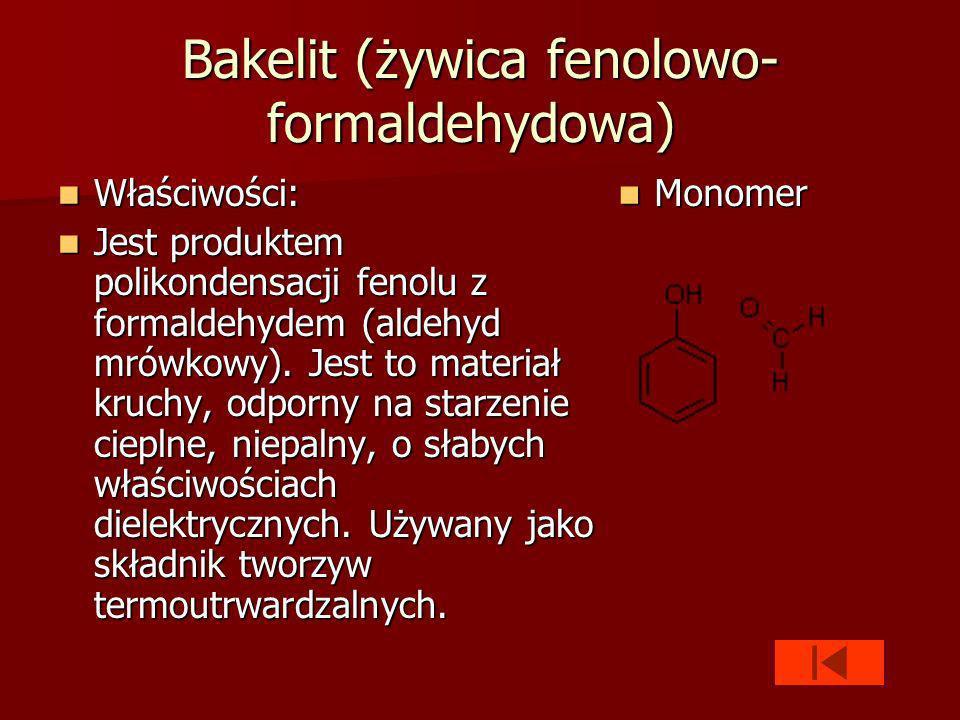 Bakelit (żywica fenolowo- formaldehydowa) Bakelit (żywica fenolowo- formaldehydowa) Właściwości: Właściwości: Jest produktem polikondensacji fenolu z formaldehydem (aldehyd mrówkowy).
