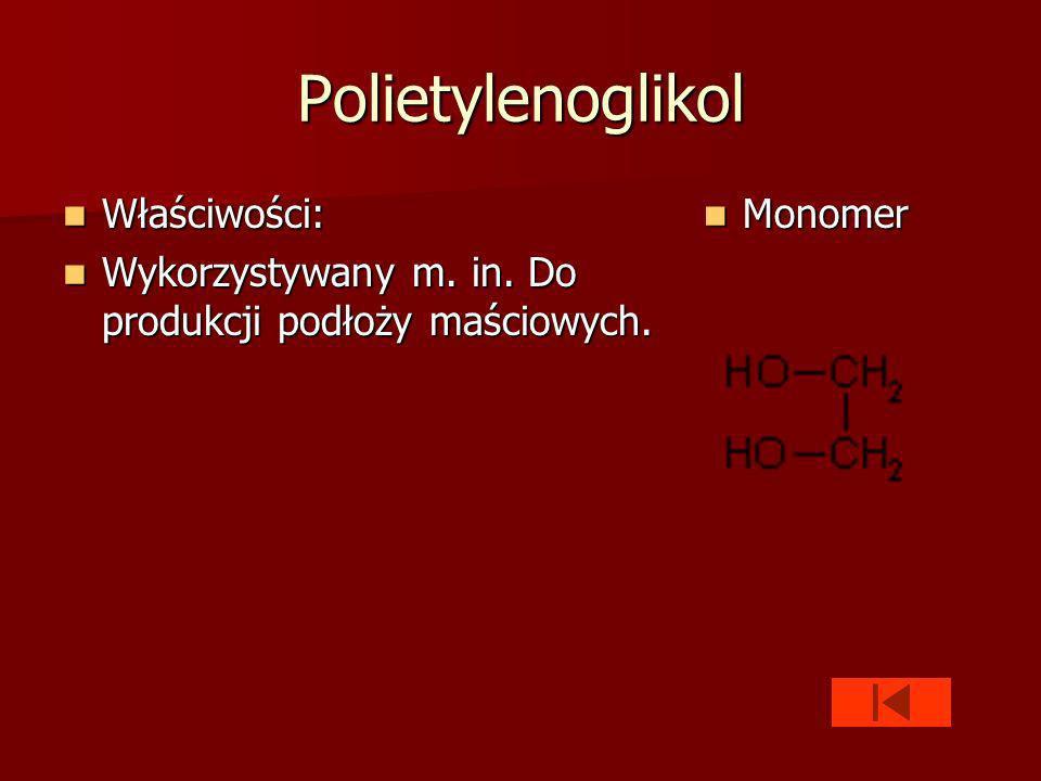 Polietylenoglikol Właściwości: Właściwości: Wykorzystywany m.