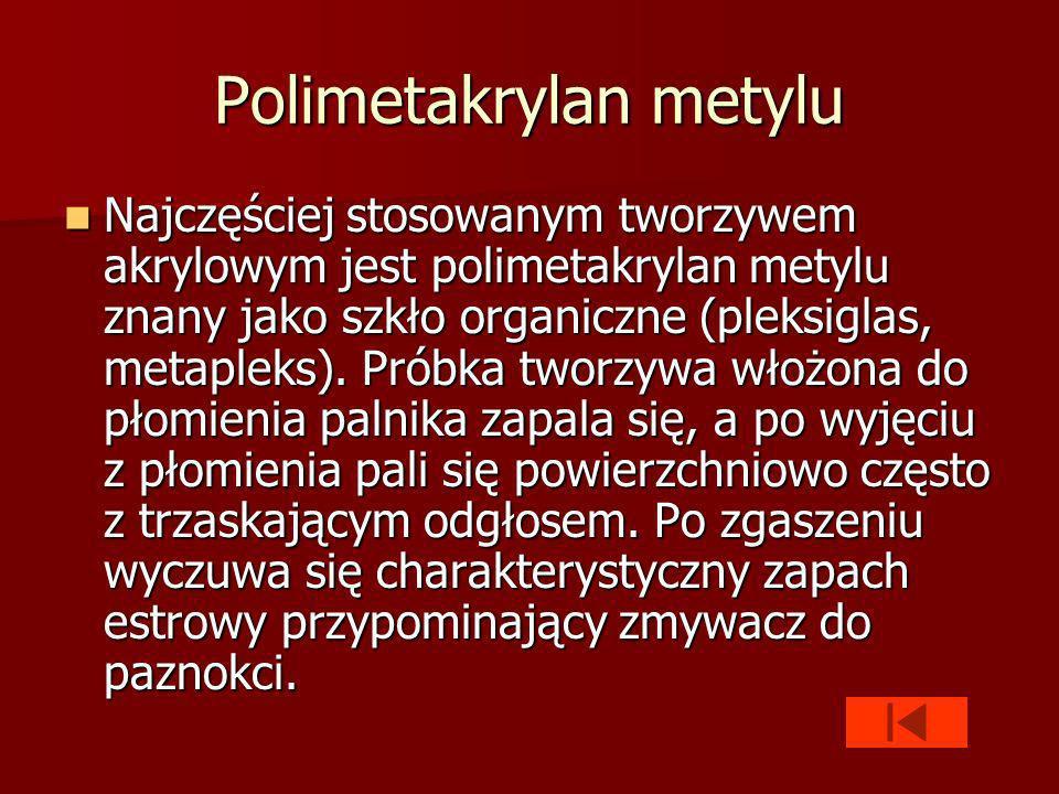 Polimetakrylan metylu Najczęściej stosowanym tworzywem akrylowym jest polimetakrylan metylu znany jako szkło organiczne (pleksiglas, metapleks).