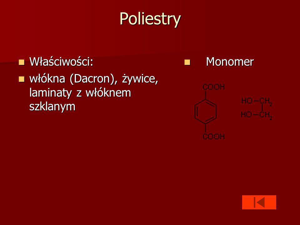 Poliestry Właściwości: Właściwości: włókna (Dacron), żywice, laminaty z włóknem szklanym włókna (Dacron), żywice, laminaty z włóknem szklanym Monomer Monomer