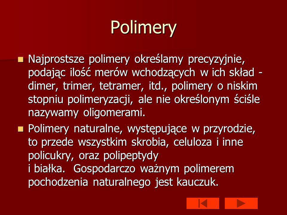 Polimery Najprostsze polimery określamy precyzyjnie, podając ilość merów wchodzących w ich skład - dimer, trimer, tetramer, itd., polimery o niskim stopniu polimeryzacji, ale nie określonym ściśle nazywamy oligomerami.