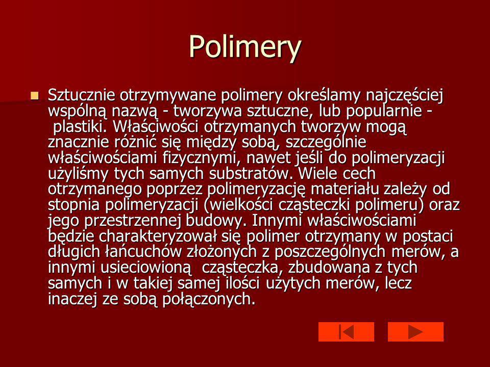 Polimery Sztucznie otrzymywane polimery określamy najczęściej wspólną nazwą - tworzywa sztuczne, lub popularnie - plastiki.