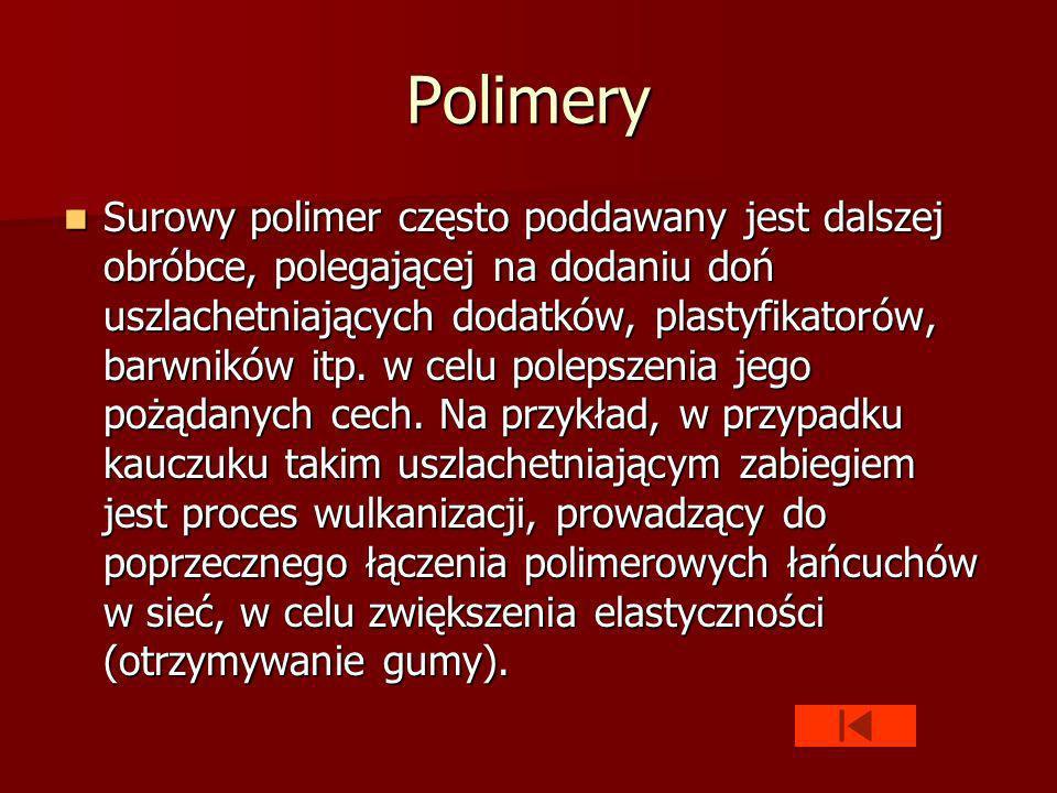 Polimery Surowy polimer często poddawany jest dalszej obróbce, polegającej na dodaniu doń uszlachetniających dodatków, plastyfikatorów, barwników itp.