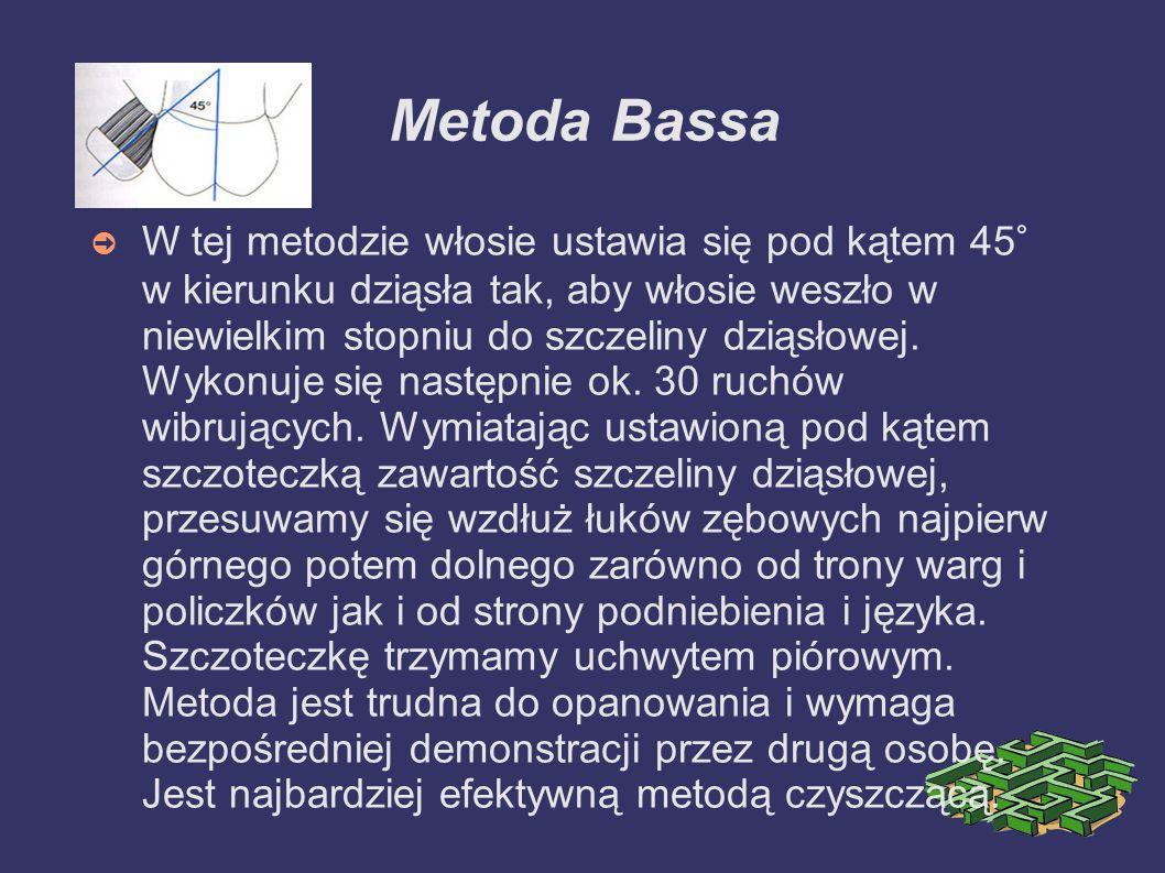Metoda Bassa W tej metodzie włosie ustawia się pod kątem 45° w kierunku dziąsła tak, aby włosie weszło w niewielkim stopniu do szczeliny dziąsłowej. W