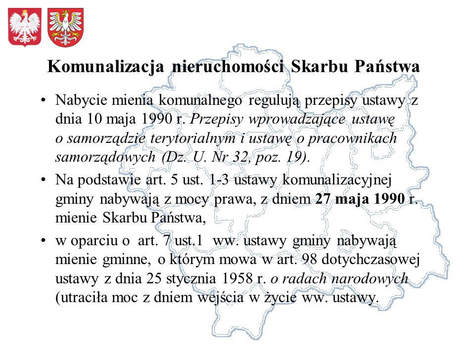 Nabycie mienia komunalnego regulują przepisy ustawy z dnia 10 maja 1990 r. Przepisy wprowadzające ustawę o samorządzie terytorialnym i ustawę o pracow