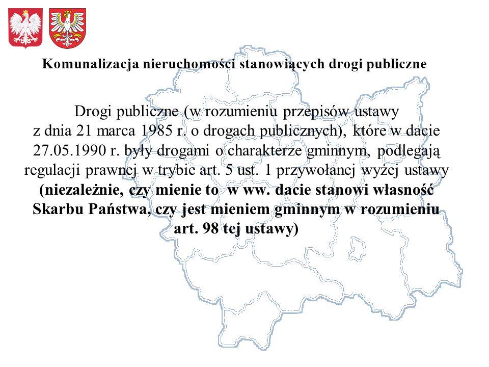 Komunalizacja nieruchomości stanowiących drogi publiczne Drogi publiczne (w rozumieniu przepisów ustawy z dnia 21 marca 1985 r. o drogach publicznych)
