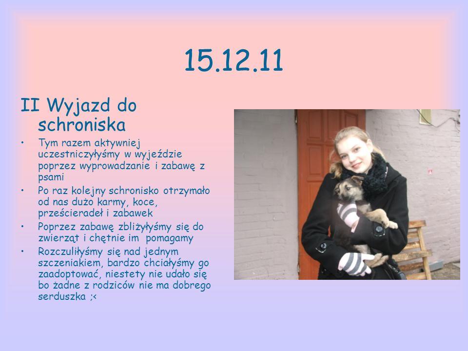 15.12.11 II Wyjazd do schroniska Tym razem aktywniej uczestniczyłyśmy w wyjeździe poprzez wyprowadzanie i zabawę z psami Po raz kolejny schronisko otr