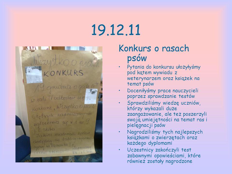 19.12.11 Konkurs o rasach psów Pytania do konkursu ułożyłyśmy pod kątem wywiadu z weterynarzem oraz książek na temat psów Doceniłyśmy prace nauczyciel