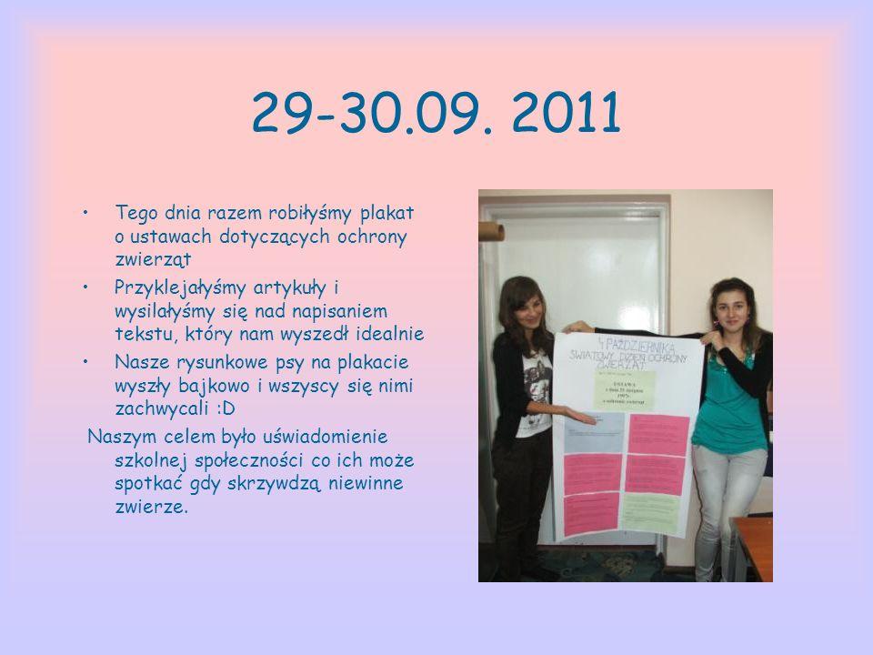 29-30.09. 2011 Tego dnia razem robiłyśmy plakat o ustawach dotyczących ochrony zwierząt Przyklejałyśmy artykuły i wysilałyśmy się nad napisaniem tekst