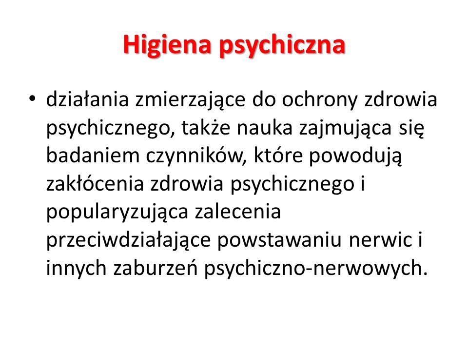 Higiena psychiczna działania zmierzające do ochrony zdrowia psychicznego, także nauka zajmująca się badaniem czynników, które powodują zakłócenia zdro