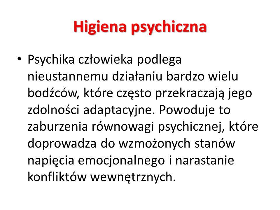 Higiena psychiczna Psychika człowieka podlega nieustannemu działaniu bardzo wielu bodźców, które często przekraczają jego zdolności adaptacyjne. Powod