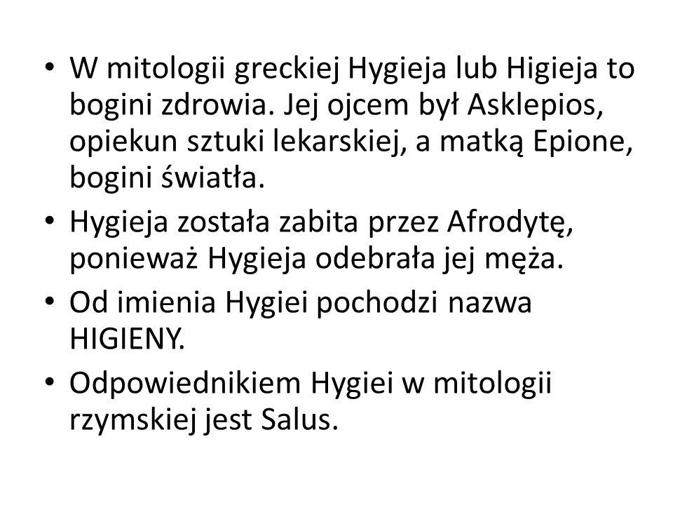 W mitologii greckiej Hygieja lub Higieja to bogini zdrowia. Jej ojcem był Asklepios, opiekun sztuki lekarskiej, a matką Epione, bogini światła. Hygiej