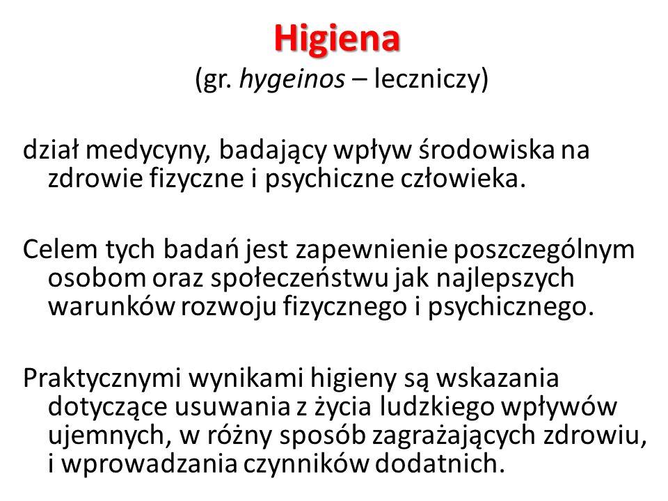 Higiena (gr. hygeinos – leczniczy) dział medycyny, badający wpływ środowiska na zdrowie fizyczne i psychiczne człowieka. Celem tych badań jest zapewni