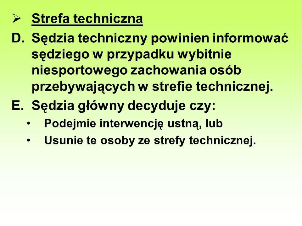 Strefa techniczna D.Sędzia techniczny powinien informować sędziego w przypadku wybitnie niesportowego zachowania osób przebywających w strefie technic