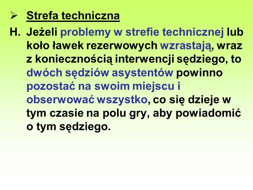 Strefa techniczna H.Jeżeli problemy w strefie technicznej lub koło ławek rezerwowych wzrastają, wraz z koniecznością interwencji sędziego, to dwóch sę