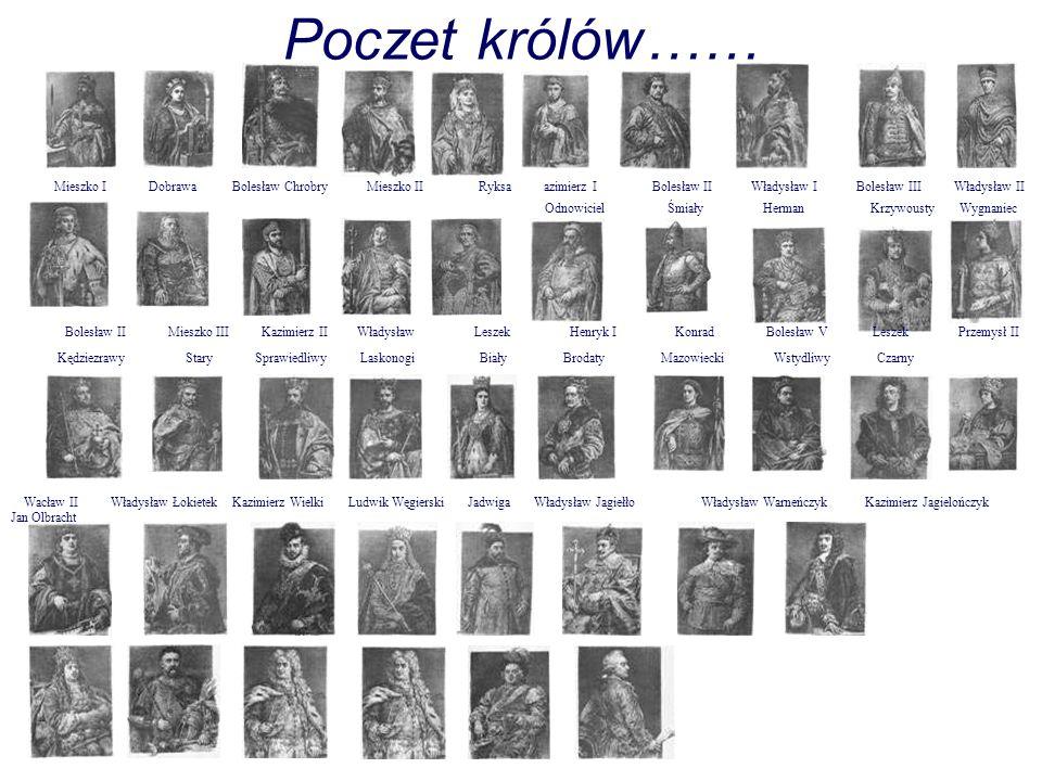 Poczet królów…… Mieszko I Dobrawa Bolesław Chrobry Mieszko II Ryksa azimierz I Bolesław II Władysław I Bolesław III Władysław II Odnowiciel Śmiały Her
