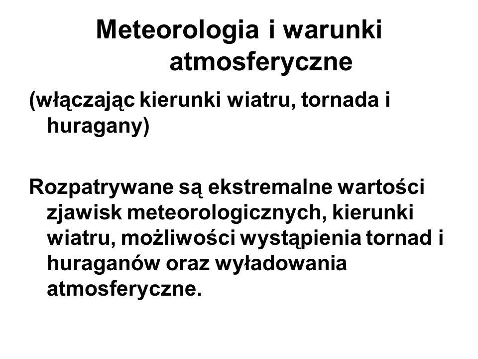 Meteorologia i warunki atmosferyczne (włączając kierunki wiatru, tornada i huragany) Rozpatrywane są ekstremalne wartości zjawisk meteorologicznych, k