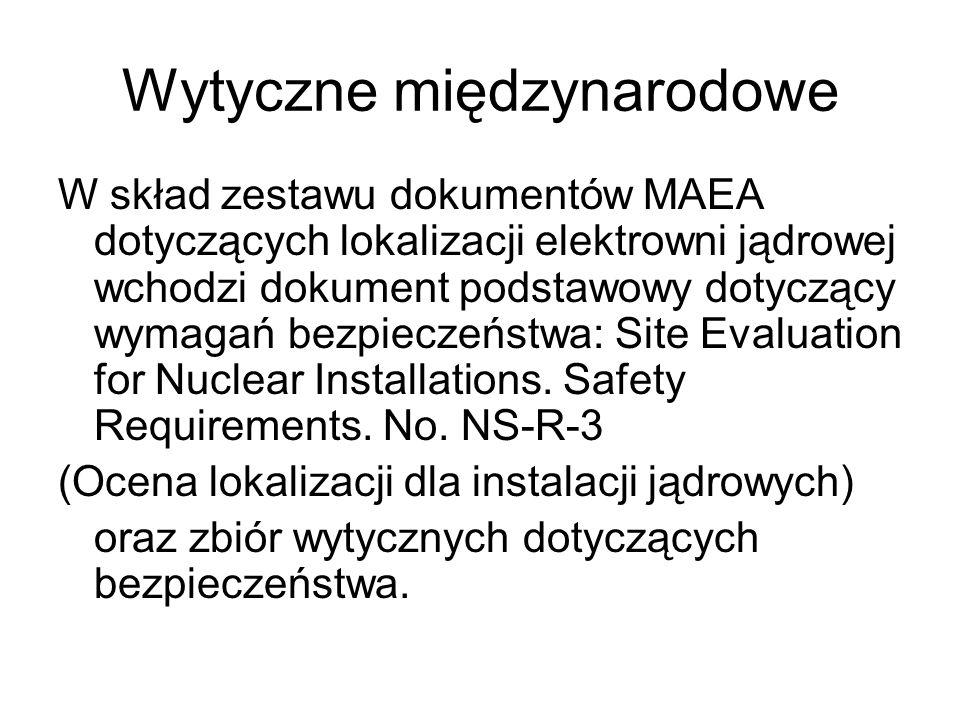 Wytyczne międzynarodowe W skład zestawu dokumentów MAEA dotyczących lokalizacji elektrowni jądrowej wchodzi dokument podstawowy dotyczący wymagań bezp