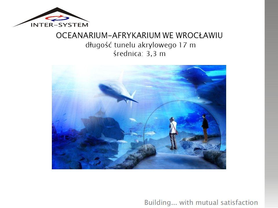 OCEANARIUM-AFRYKARIUM WE WROCŁAWIU długość tunelu akrylowego 17 m średnica: 3,3 m