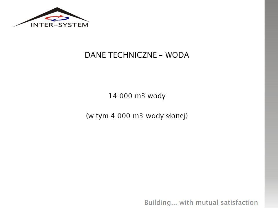 DANE TECHNICZNE - WODA 14 000 m3 wody (w tym 4 000 m3 wody słonej)
