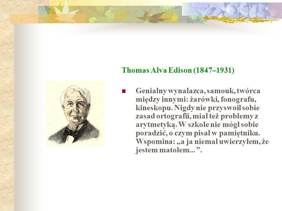 Thomas Alva Edison (1847–1931) Genialny wynalazca, samouk, twórca między innymi: żarówki, fonografu, kineskopu. Nigdy nie przyswoił sobie zasad ortogr