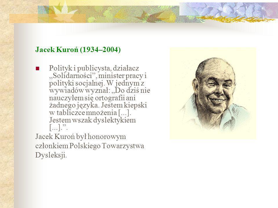Jacek Kuroń (1934–2004) Polityk i publicysta, działacz Solidarności, minister pracy i polityki socjalnej. W jednym z wywiadów wyznał: Do dziś nie nauc