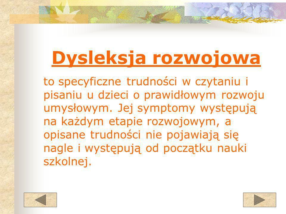 Dysleksja rozwojowa to specyficzne trudności w czytaniu i pisaniu u dzieci o prawidłowym rozwoju umysłowym. Jej symptomy występują na każdym etapie ro