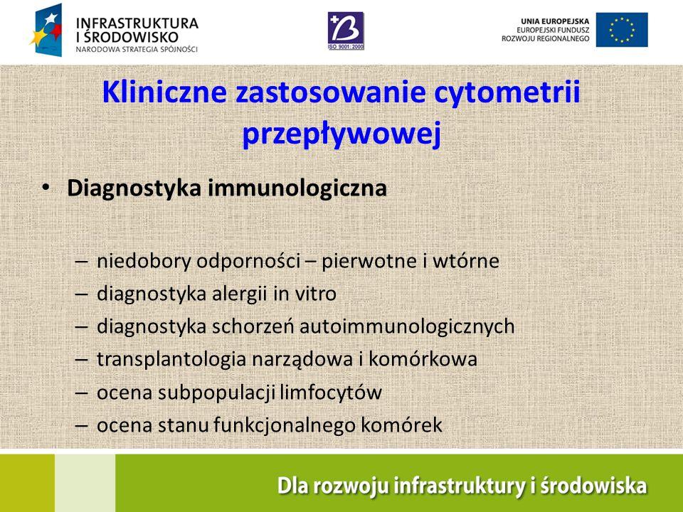 Kliniczne zastosowanie cytometrii przepływowej Diagnostyka immunologiczna – niedobory odporności – pierwotne i wtórne – diagnostyka alergii in vitro –