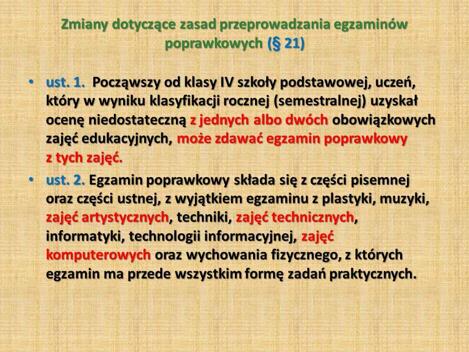 Zmiany dotyczące zasad przeprowadzania egzaminów poprawkowych (§ 21) ust. 1. Począwszy od klasy IV szkoły podstawowej, uczeń, który w wyniku klasyfika
