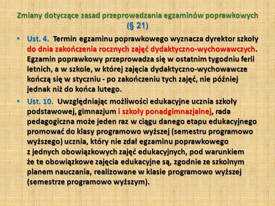 Zmiany dotyczące zasad przeprowadzania egzaminów poprawkowych ( § 21) Ust. 4. Termin egzaminu poprawkowego wyznacza dyrektor szkoły do dnia zakończeni