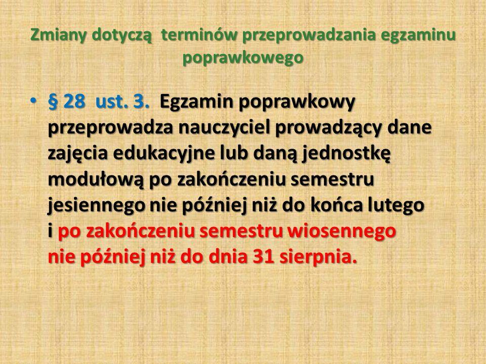 Zmiany dotyczą terminów przeprowadzania egzaminu poprawkowego § 28 ust.
