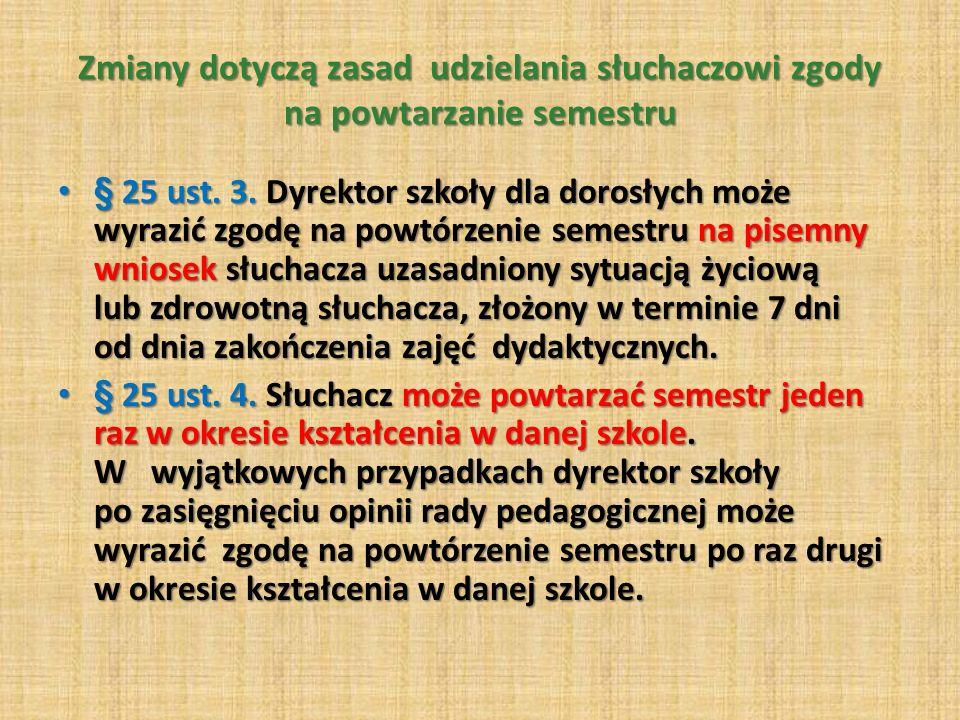 Zmiany dotyczą zasad udzielania słuchaczowi zgody na powtarzanie semestru § 25 ust.