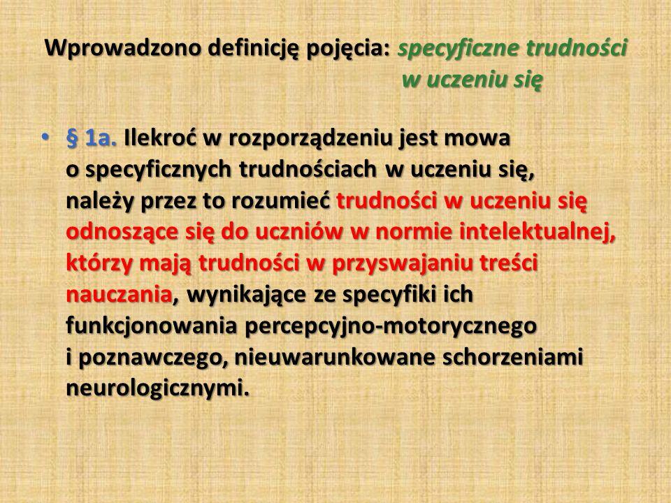 Wprowadzono definicję pojęcia: specyficzne trudności w uczeniu się § 1a.