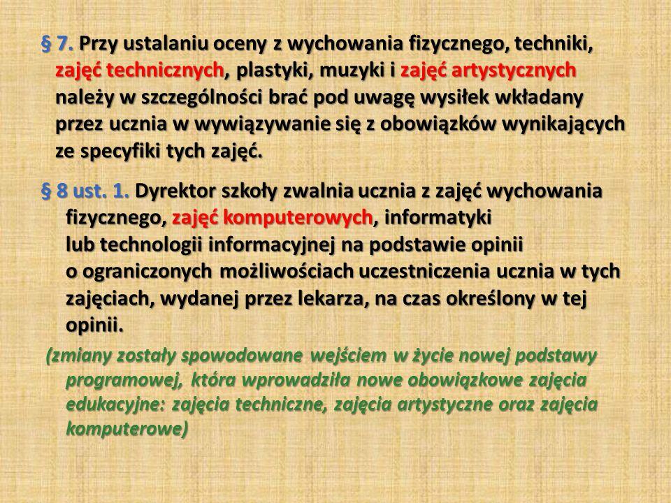 § 7. Przy ustalaniu oceny z wychowania fizycznego, techniki, zajęć technicznych, plastyki, muzyki i zajęć artystycznych należy w szczególności brać po