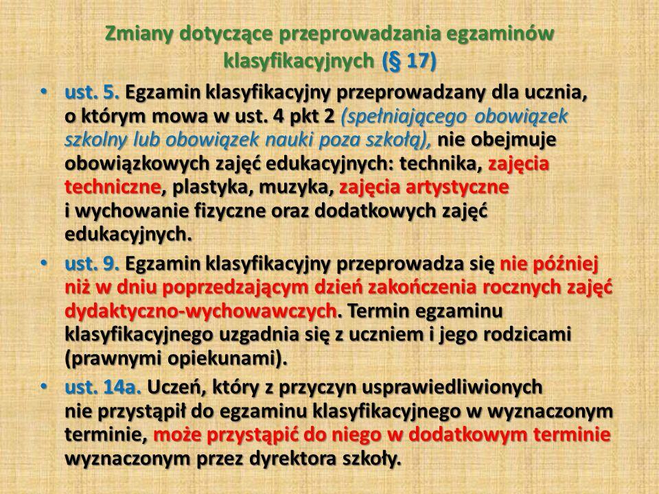 Zmiany dotyczące przeprowadzania egzaminów klasyfikacyjnych (§ 17) ust. 5. Egzamin klasyfikacyjny przeprowadzany dla ucznia, o którym mowa w ust. 4 pk
