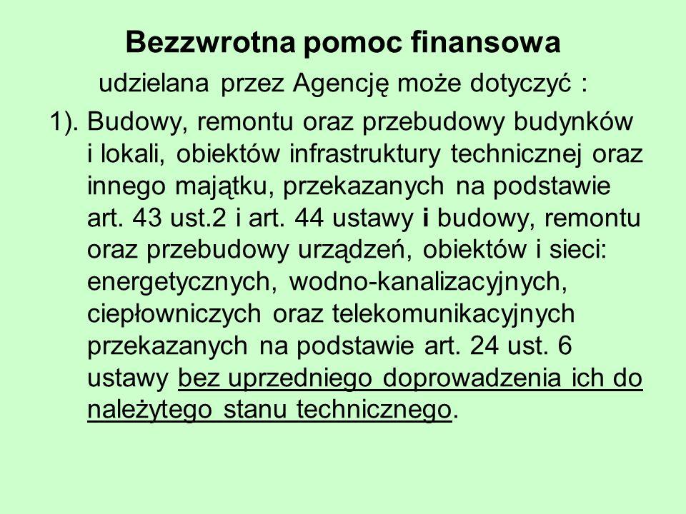 Bezzwrotna pomoc finansowa udzielana przez Agencję może dotyczyć : 1).