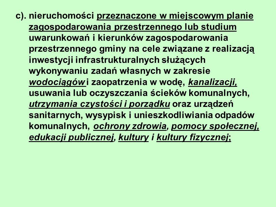 c). nieruchomości przeznaczone w miejscowym planie zagospodarowania przestrzennego lub studium uwarunkowań i kierunków zagospodarowania przestrzennego
