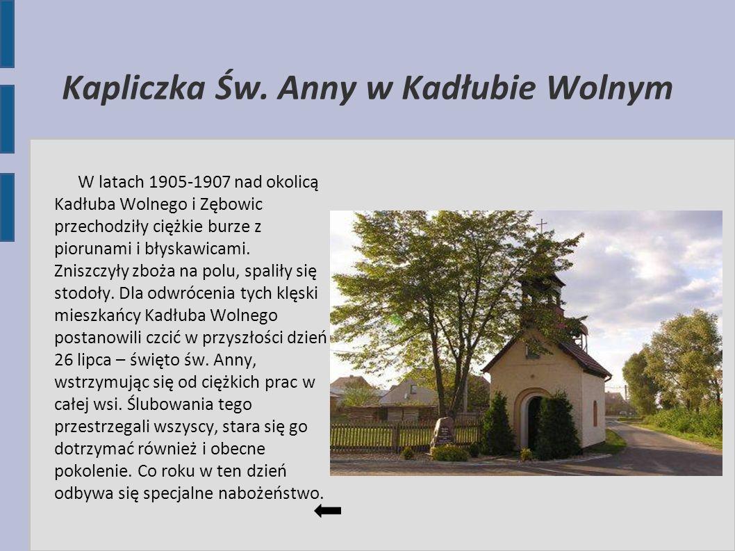 Kapliczka Św. Anny w Kadłubie Wolnym W latach 1905-1907 nad okolicą Kadłuba Wolnego i Zębowic przechodziły ciężkie burze z piorunami i błyskawicami. Z