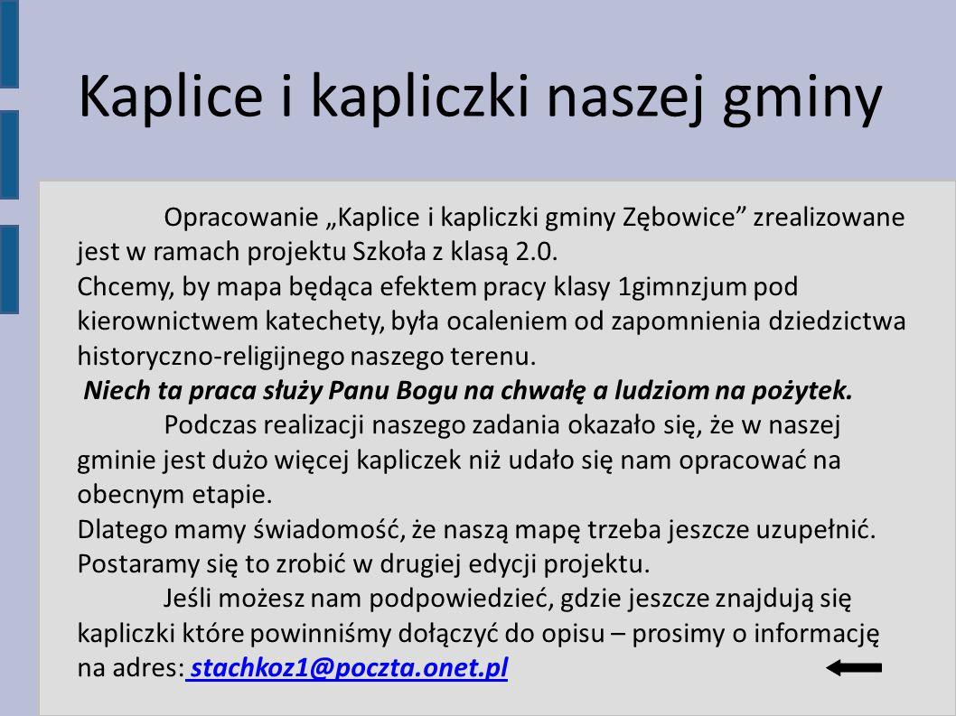 Opracowanie Kaplice i kapliczki gminy Zębowice zrealizowane jest w ramach projektu Szkoła z klasą 2.0. Chcemy, by mapa będąca efektem pracy klasy 1gim