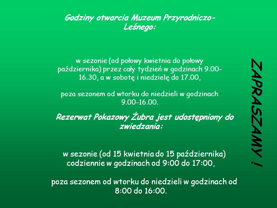 Godziny otwarcia Muzeum Przyrodniczo- Leśnego: w sezonie (od połowy kwietnia do połowy października) przez cały tydzień w godzinach 9.00- 16.30, a w s