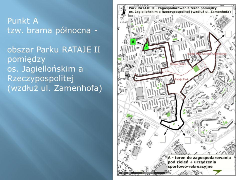 Punkt A tzw. brama północna - obszar Parku RATAJE II pomiędzy os. Jagiellońskim a Rzeczypospolitej (wzdłuż ul. Zamenhofa)