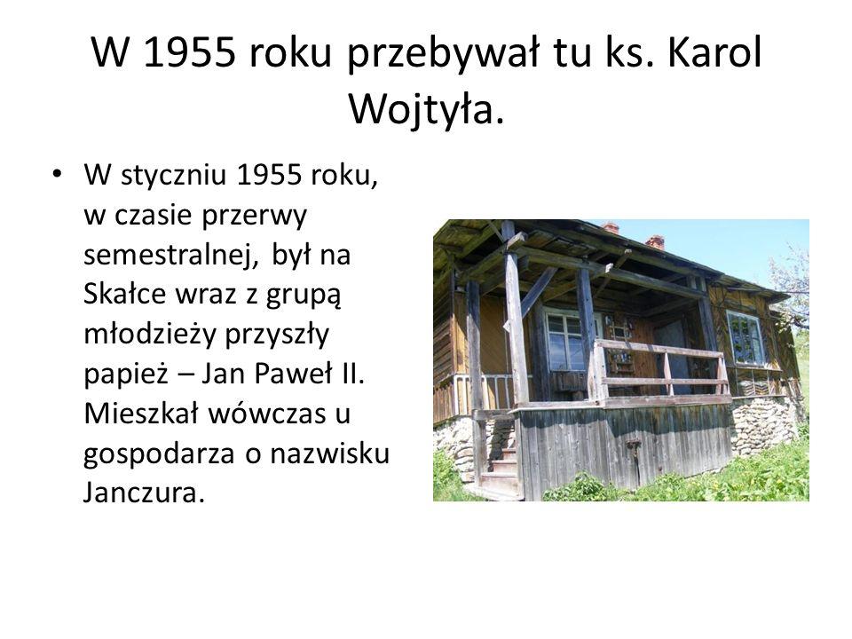 W 1955 roku przebywał tu ks. Karol Wojtyła. W styczniu 1955 roku, w czasie przerwy semestralnej, był na Skałce wraz z grupą młodzieży przyszły papież