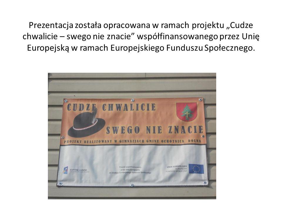 Prezentacja została opracowana w ramach projektu Cudze chwalicie – swego nie znacie współfinansowanego przez Unię Europejską w ramach Europejskiego Fu