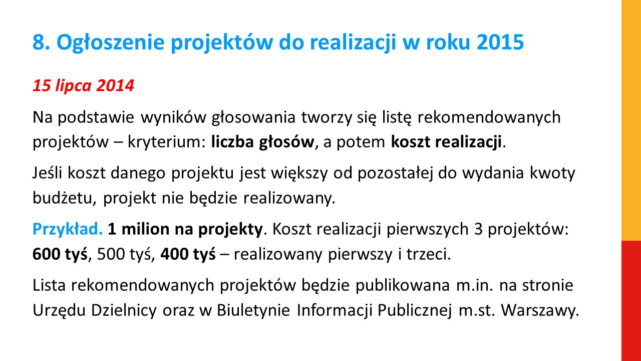 8. Ogłoszenie projektów do realizacji w roku 2015 15 lipca 2014 Na podstawie wyników głosowania tworzy się listę rekomendowanych projektów – kryterium
