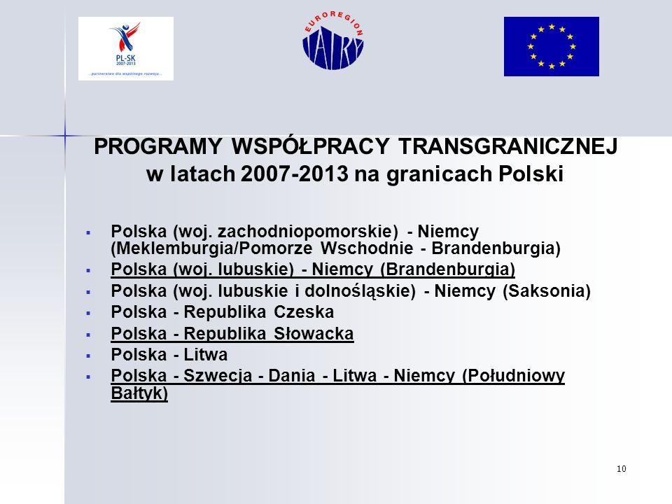 10 PROGRAMY WSPÓŁPRACY TRANSGRANICZNEJ w latach 2007-2013 na granicach Polski Polska (woj. zachodniopomorskie) - Niemcy (Meklemburgia/Pomorze Wschodni