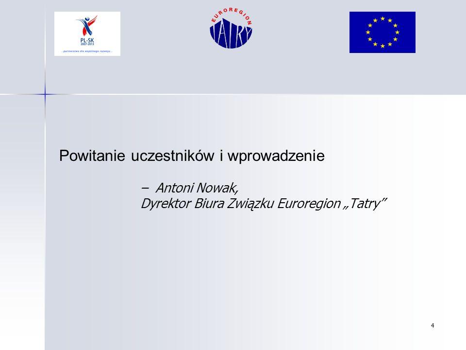 4 Powitanie uczestników i wprowadzenie – Antoni Nowak, Dyrektor Biura Związku Euroregion Tatry