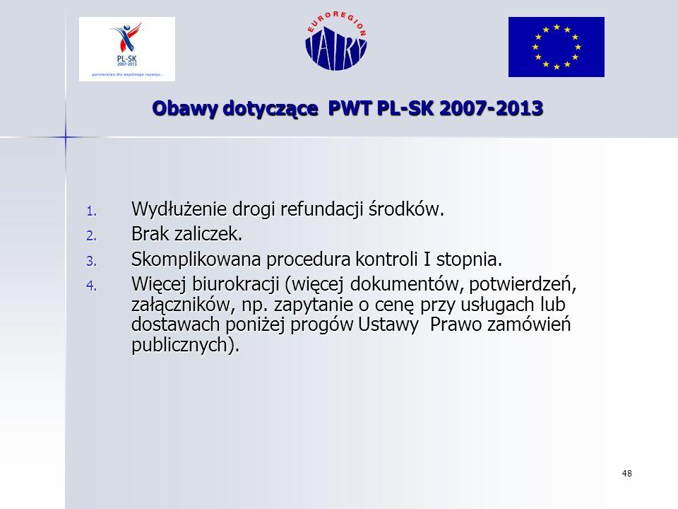 48 Obawy dotyczące PWT PL-SK 2007-2013 1. Wydłużenie drogi refundacji środków. 2. Brak zaliczek. 3. Skomplikowana procedura kontroli I stopnia. 4. Wię