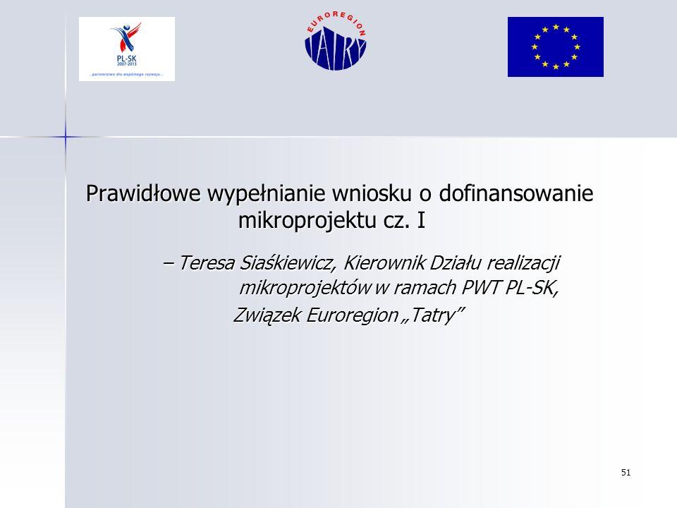 51 Prawidłowe wypełnianie wniosku o dofinansowanie mikroprojektu cz. I – Teresa Siaśkiewicz, Kierownik Działu realizacji mikroprojektów w ramach PWT P