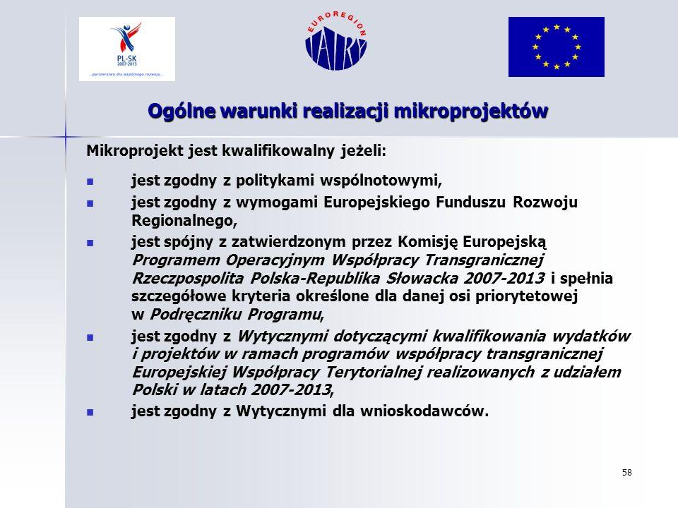 58 Ogólne warunki realizacji mikroprojektów Mikroprojekt jest kwalifikowalny jeżeli: jest zgodny z politykami wspólnotowymi, jest zgodny z wymogami Eu